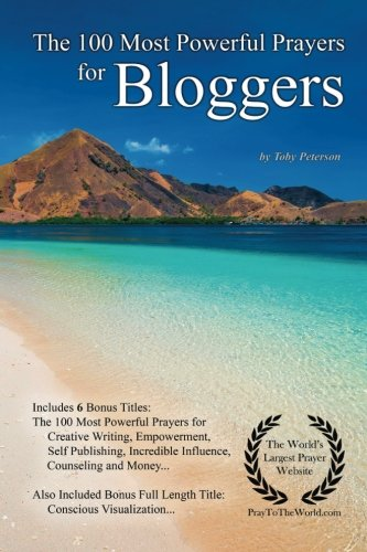 Prayer | The 100 Most Powerful Prayers for Bloggers — With 6 Bonus Books to Pray for Creative Writing, Empowerment, Self Publishing, Incredible Influence, Counseling & Money by CreateSpace Independent Publishing Platform