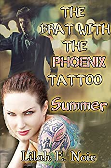 The Brat With The Phoenix Tattoo: Summer (The Sage Phoenix Series Book 1) by [Noir, Lilah E.]