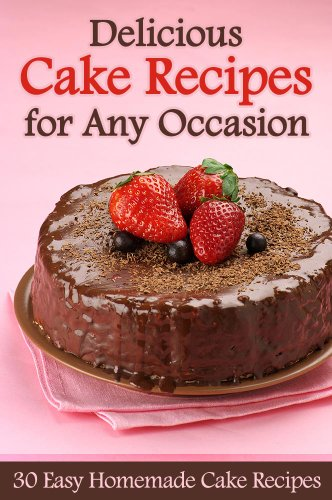 Delicious Cake Recipes for Any Occasion - 30 Easy Homemade Cake Recipes by [Cooking Penguin