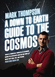 A Down to Earth Guide to the Cosmos by Thompson, Mark (2013)