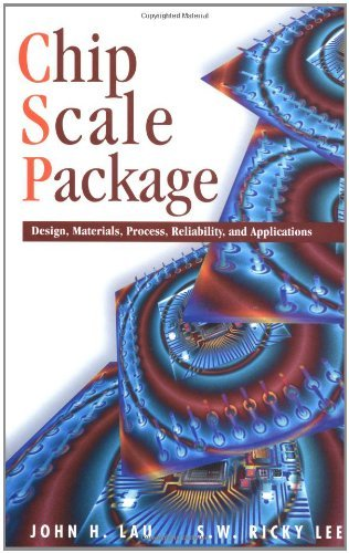 CHIP SCALE PACKAGE, CSP: Design, Materials, Processes, Reliability, and Applications (McGraw-Hill Electronic Packaging and Interconnection Series)