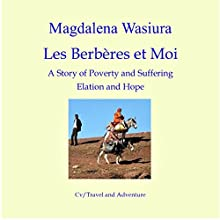 Les Berberes et Moi: A Story of Poverty and Suffering, Elation and Hope Audiobook by Magdalena Wasiura Narrated by Deanna Delaney