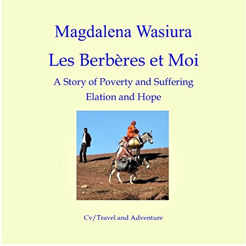 Les Berberes et Moi: A Story of Poverty and Suffering, Elation and Hope