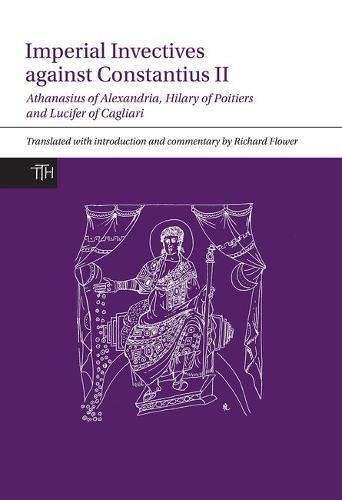 Imperial Invectives against Constantius II (Translated Texts for Historians LUP)