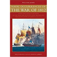 Naval Occurrences of the War of 1812: A Full and Correct Account of the Naval War between Great Britain and the United States of America, 1812-1815