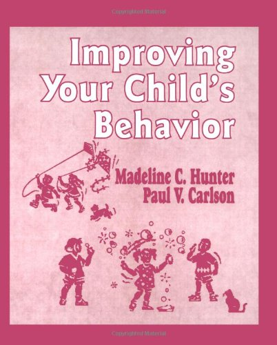 Improving Your Child′s Behavior (Madeline Hunter Collection Series)