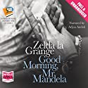Good Morning, Mr Mandela Audiobook by Zelda la Grange Narrated by Adjoa Andoh