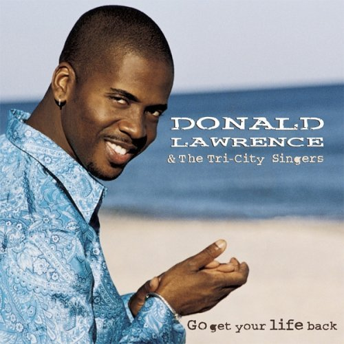 Go Get Your Life Back by Lawrence, Donald, Tri-City Singe [Music CD] (Donald Lawrence Go Get Your Life Back)