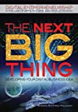 The Next Big Thing: Developing Your Digital Business Idea (Digital Entrepreneurship in the Age of Apps, the Web, and Mobile Devices)