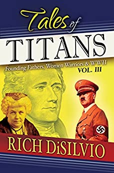 Tales of Titans, Vol.3: Founding Fathers, Women Warriors & WWII by [DiSilvio, Rich]