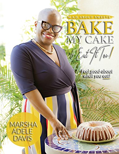 M.A.D. about Sweets: Bake My Cake and Eat It Too! by Marsha Adele Davis