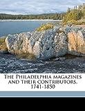 The Philadelphia Magazines and Their Contributors, 1741-1850, Albert Henry Smyth and Cynthia Morgan St. John, 1176400118