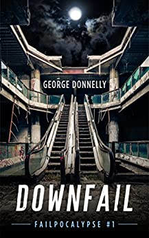 Downfail: A Dystopian Robot Rebellion Adventure (Failpocalypse Book 1) by [Donnelly, George]
