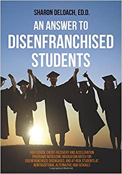 An Answer to Disenfranchised Students: High School Credit-Recovery and Acceleration Programs Increasing Graduation Rates for Disenfranchised, ... at Nontraditional Alternative High Schools