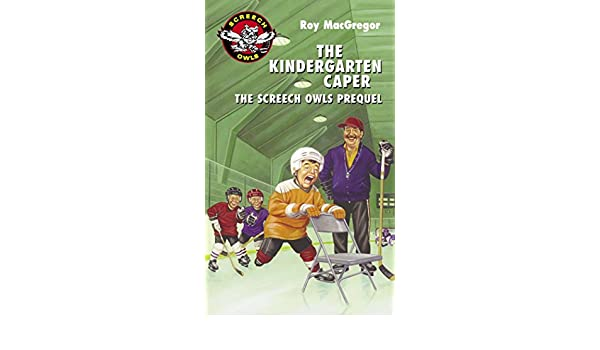 Amazon.com: The Kindergarten Caper: The Screech Owls Prequel (9780771056086): Roy MacGregor: Books