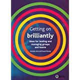 Getting on Brilliantly: Ideas for Leading and Managing Groups and Teams