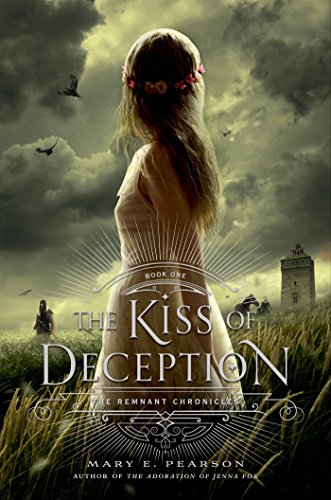 The Kiss of Deception: The Remnant Chronicles, Book One by [Pearson, Mary E.]