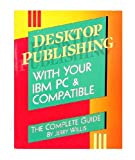 Desktop Publishing with Your IBM PC and Compatible, Jerry Willis, 0895865866