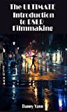 THE ULTIMATE INTRODUCTION TO DSLR FILMMAKING: Book 1
