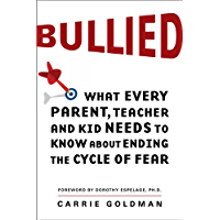 Bullied: What Every Parent, Teacher, and Kid Needs to Know About Ending the Cycle of Fear (English Edition)