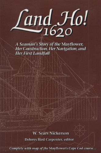 Landfall Navigation - Land Ho! 1620: A Seaman's Story of the Mayflower, Her Construction, Her Navigation, and Her First Landfall