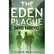 The Eden Plague: Book 0 Prequel: A Military Apocalyptic Technothriller (Plague Wars Series) (English Edition)