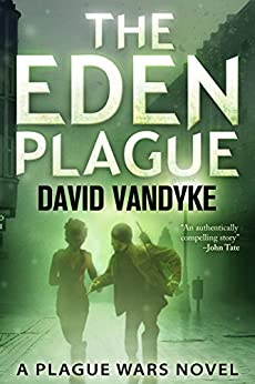 The Eden Plague: Book 0 Prequel: A Biological and Political Technothriller (Plague Wars Series) by [VanDyke, David]