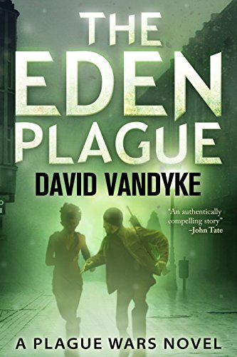 The Eden Plague: Book 0 Prequel: A Military Apocalyptic Technothriller (Plague Wars Series)