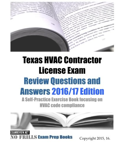 Texas HVAC Contractor License Exam Review Questions and Answers 2016/17 Edition: A Self-Practice Exercise Book focusing on HVAC code compliance
