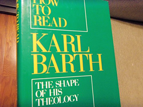 How To Read Karl Barth  The Shape Of His Theology