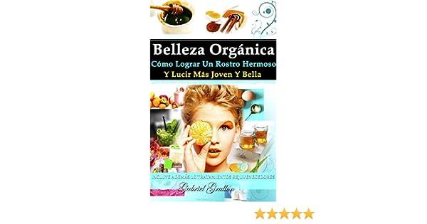 Cómo Lograr Un Rostro Hermoso Y Lucir Más Joven Y Bella: Incluye 10 Tratamientos AntiEdad (Spanish Edition) eBook: Gabriel Grullón: Kindle Store