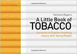 A Little Book of Tobacco: Activities to Explore Smoking Issues with Young People