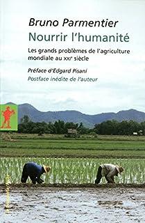 Nourrir l'humanité : les grands problèmes de l'agriculture mondiale au XXIe siècle, Parmentier, Bruno