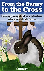 From the Bunny to the Cross  (Helping children understand why we celebrate Easter) (English Edition)