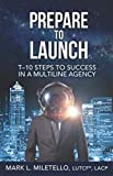 Prepare to Launch: T-10 Steps to Success in a Multiline Agency by Mark L. Miletello