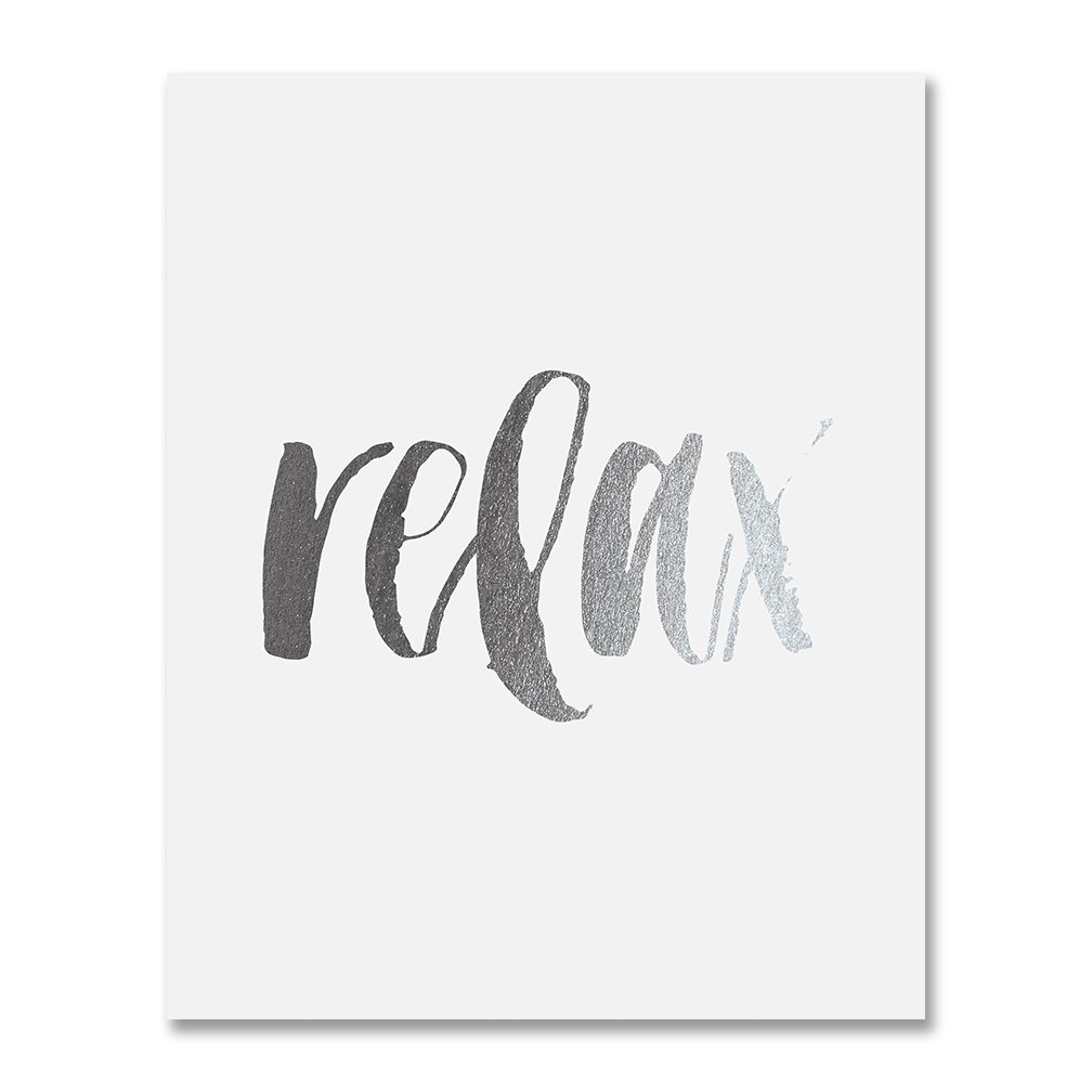 Relax Silver Foil Art Print Inspirational Chill Out Spa Quote Wall Art Graduation Gift Decor Metallic Poster 8 inches x 10 inches A28