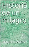 Historia de un milagro (Spanish Edition)