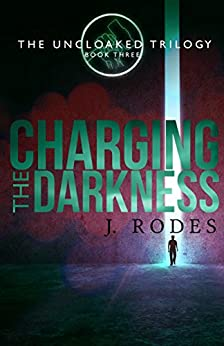 Charging the Darkness (The Uncloaked Trilogy Book 3) by [Rodes, J., Rodewald, Jennifer]