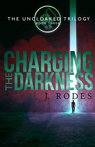 Charging the Darkness (The Uncloaked Trilogy Book 3)