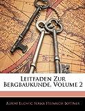 Leitfaden Zur Bergbaukunde, Volume 2, Albert Ludwig Serlo and Heinrich Lottner, 1144405181