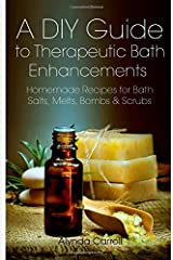 By Alynda Carroll A DIY Guide to Therapeutic Bath Enhancements: Homemade Recipes for Bath Salts, Melts, Bombs and Scru (1st Frist Edition) [Paperback] Paperback