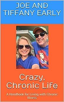Crazy, Chronic Life: A Handbook for Living with Chronic Illness by [Early, Joe, Tiffany Early]