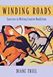 img - for By Diane Thiel - Winding Roads: Exercises in Writing Creative Nonfiction: 1st (first) Edition book / textbook / text book