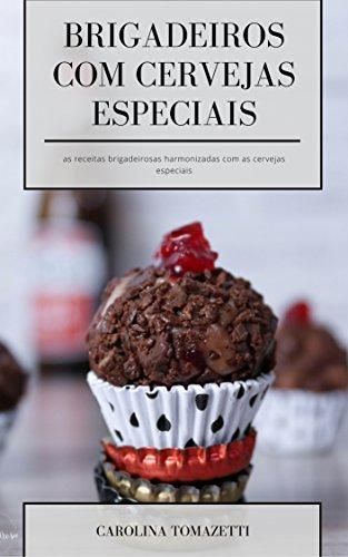 Receitas de Brigadeiros com Cervejas Especiais: receitas criativas para você ganhar muito din din (Portuguese Edition)