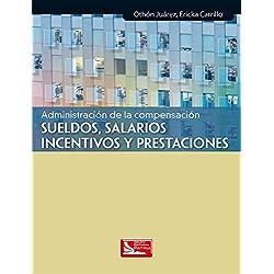 Administración de la compensación. Sueldos, salarios, incentivos y prestaciones