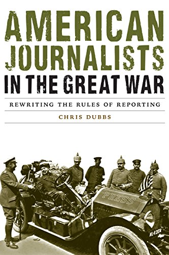 American-Journalists-in-the-Great-War:-Rewriting-the-Rules-of-Reporting-[eBook]