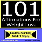 101 Affirmations for Weight Loss, Volume 2: Slenderize Your Body with EFT Tapping | Cynthia Magg