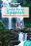 Lonely Planet Costa Rican Spanish Phrasebook & Dictionary (Lonely Planet Phrasebooks)