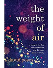 The Weight of Air: A Story of the Lies about Addiction and the Truth about Recovery