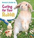 Bunny's Guide to Caring for Your Rabbit, Anita Ganeri and Rick Peterson, 1432971425